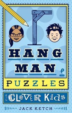 Hangman Puzzles for Clever Kids by Jack Ketch