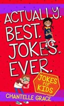 Actually. Best. Jokes. Ever: Joke Book for Kids