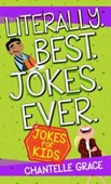 Literally. Best. Jokes. Ever: Jokes for Kids