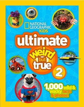 Ultimate weird but true 2 by National Geographic