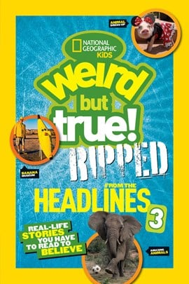 Weird But True! Ripped from the Headlines 3 by National Geographic Kids