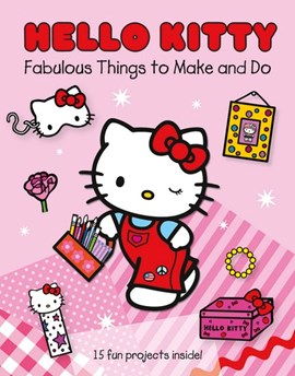 Hello Kitty Fabulous Things To Make & Do by