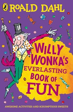 Willy Wonka's Everlasting Book Of Fun by Lauren Holowaty