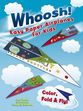 Whoosh! Easy Paper Airplanes for Kids by Amy Naylor