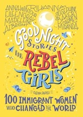Good Night Stories for Rebel Girls 3 – 100 Immigrant Women Who Changed the World