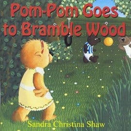 Pom-Pom goes to Bramble Wood by Sandra Christina Shaw