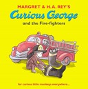 Margret & H.A. Rey's Curious George and the fire-fighters