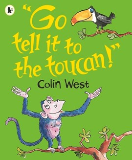 """Go tell it to the toucan!"" by Colin West"