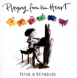 Playing from the heart by Peter H Reynolds