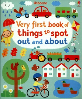 Very first book of things to spot out and about by Fiona Watt