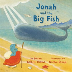 Jonah and the big fish by Susan Collins Thoms, illustrated by Naoko Stoop