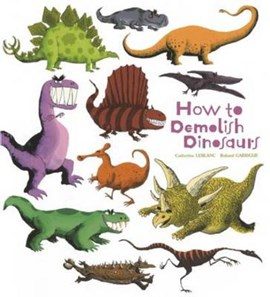 How to demolish dinosaurs by Catherine Leblanc