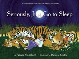 Seriously, just go to sleep by Adam Mansbach