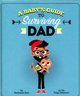 A Baby's guide to Surviving Dad H/B by Benjamin Bird