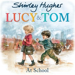 Lucy & Tom at school by Shirley Hughes