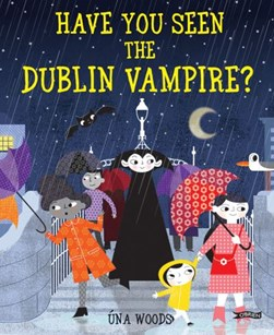 Have you seen the Dublin vampire? by Úna Woods