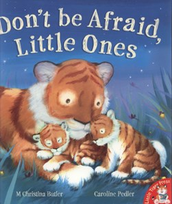 Don't be afraid, little ones by M. Christina Butler