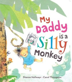 My daddy is a silly monkey by Dianne Hofmeyr