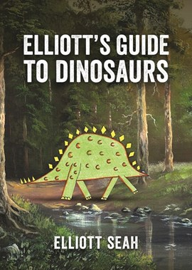 Elliott's Guide to Dinosaurs by Elliott Seah