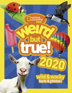 Weird but true! 2020 by National Geographic Kids