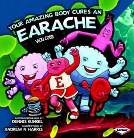 Your amazing body cures an earache by Vicki Cobb