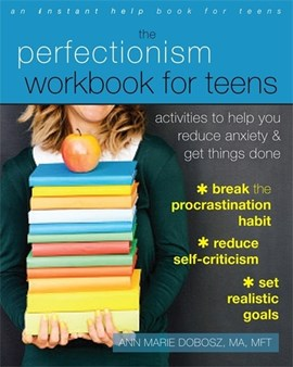 The perfectionism workbook for teens by Ann Marie Dobosz