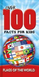 Flags of the World: Over 100 Facts for Kids