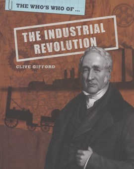 The who's who of-- the Industrial Revolution by Clive Gifford