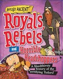 Royals, rebels and horrible headchoppers
