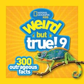 Weird but true. 9 by National Geographic Kids