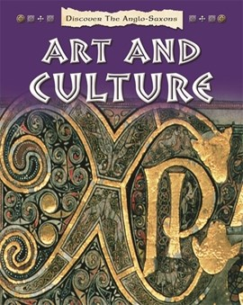Discover the Anglo-Saxons. Art and culture by Moira Butterfield