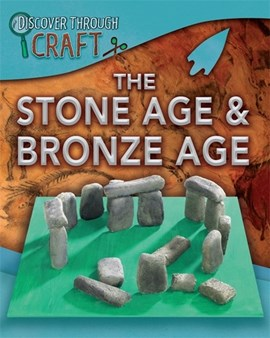 The Stone Age & Bronze Age by Jen Green