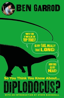 So you think you know about...diplodocus? by Ben Garrod