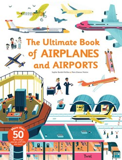 Ultimate book of airplanes and airports by Sophie Bordet-Petillon