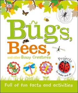 Bugs, bees, and other buzzy creatures by Wendy Horobin