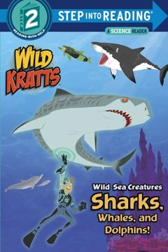 Wild Sea Creatures: Sharks, Whales and Dolphins! (Wild Kratts) by Chris Kratt