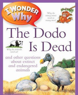 I wonder why the dodo is dead and other questions about extinct and endangered animals by Andrew Charman