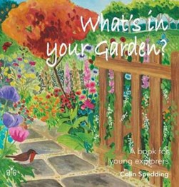What's in your garden? by C. R. W Spedding