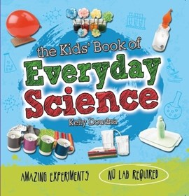 The kids' book of everyday science by Kelly Doudna