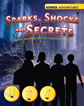 Sparks, shocks and secrets by Richard Spilsbury
