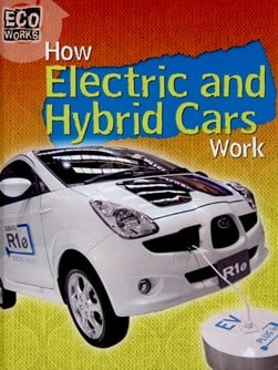 How electric and hybrid cars work by Louise Spilsbury