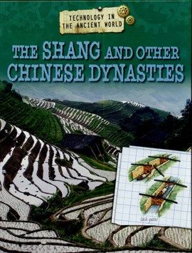 Technology in the ancient world. The Shang and other Chinese dynasties by Charlie Samuels