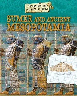Technology in the ancient world. Sumer and ancient Mesopotamia by Charlie Samuels