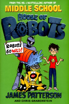 Robots go wild! by James Patterson