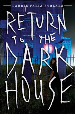 Return to the Dark House by Laurie Faria Stolarz