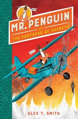 Mr. Penguin and the fortress of secrets by Alex T Smith