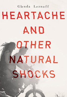 Heartache and other natural shocks by Glenda Leznoff