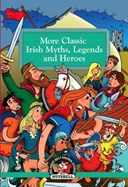 More Classic Irish Myths Legends and Heroes