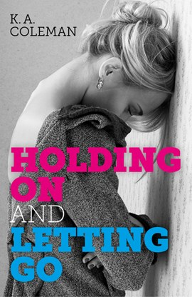 Holding on and letting go by K. A. Coleman