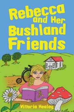 Rebecca and Her Bushland Friends by Vittoria Healey